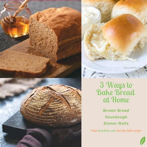 Kardish Team 3 Ways to Bake Bread Have you ever tried