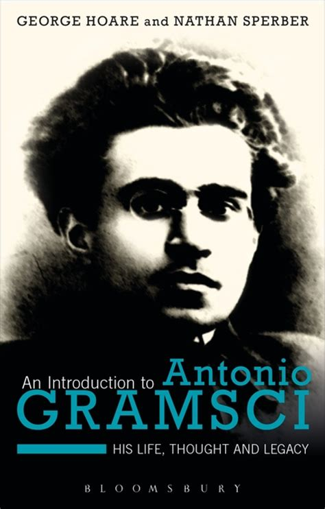 An Introduction to Antonio Gramsci: His Life, Thought and